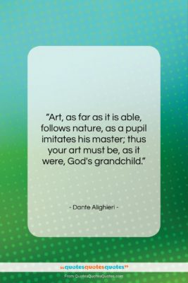 """Dante Alighieri quote: """"Art, as far as it is able,…""""- at QuotesQuotesQuotes.com"""