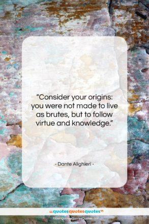 "Dante Alighieri quote: ""Consider your origins: you were not made…""- at QuotesQuotesQuotes.com"