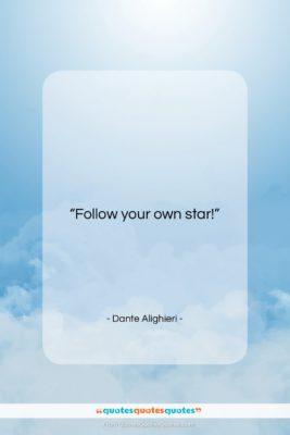 "Dante Alighieri quote: ""Follow your own star!…""- at QuotesQuotesQuotes.com"
