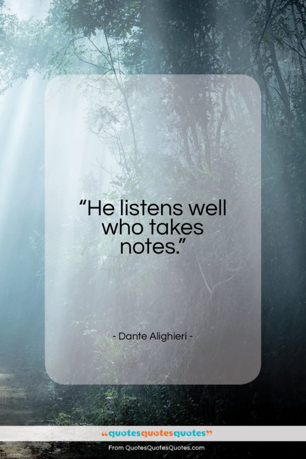 """Dante Alighieri quote: """"He listens well who takes notes…""""- at QuotesQuotesQuotes.com"""