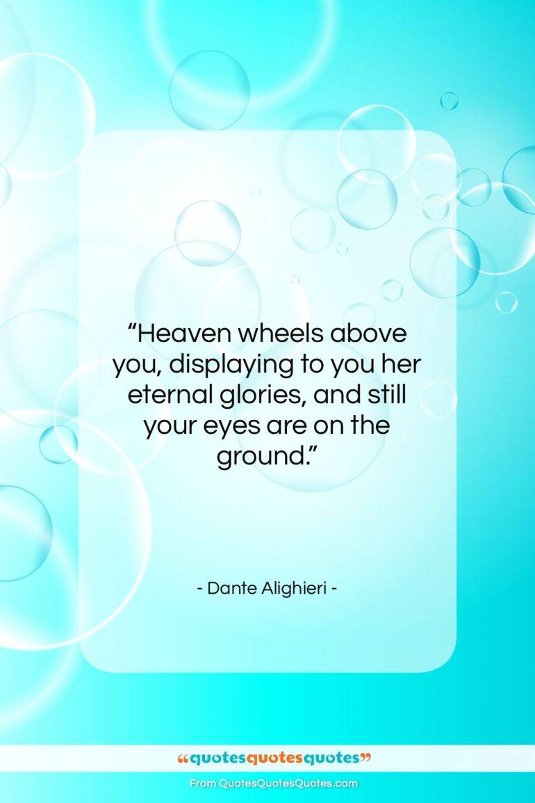 """Dante Alighieri quote: """"Heaven wheels above you, displaying to you…""""- at QuotesQuotesQuotes.com"""