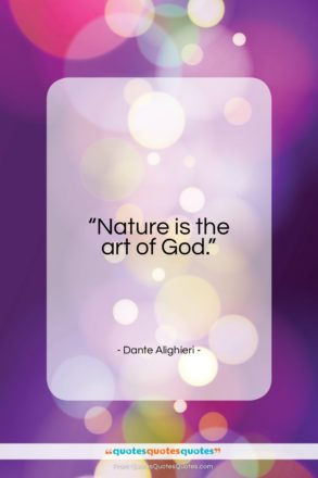 "Dante Alighieri quote: ""Nature is the art of God…""- at QuotesQuotesQuotes.com"