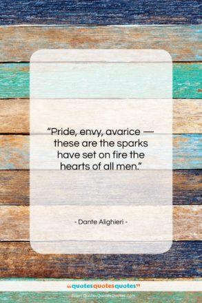 "Dante Alighieri quote: ""Pride, envy, avarice — these are the…""- at QuotesQuotesQuotes.com"