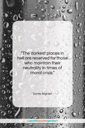 """Dante Alighieri quote: """"The darkest places in hell are reserved…""""- at QuotesQuotesQuotes.com"""