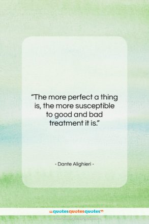 """Dante Alighieri quote: """"The more perfect a thing is, the…""""- at QuotesQuotesQuotes.com"""
