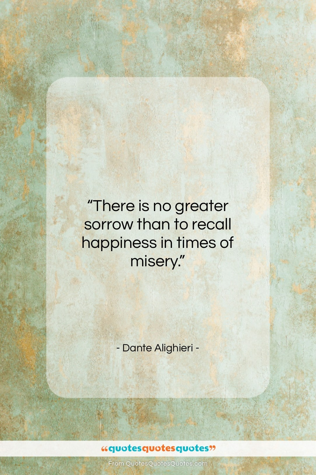 """Dante Alighieri quote: """"There is no greater sorrow than to…""""- at QuotesQuotesQuotes.com"""