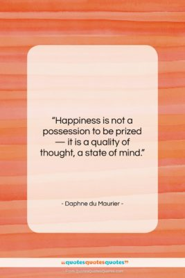 """Daphne du Maurier quote: """"Happiness is not a possession to be…""""- at QuotesQuotesQuotes.com"""