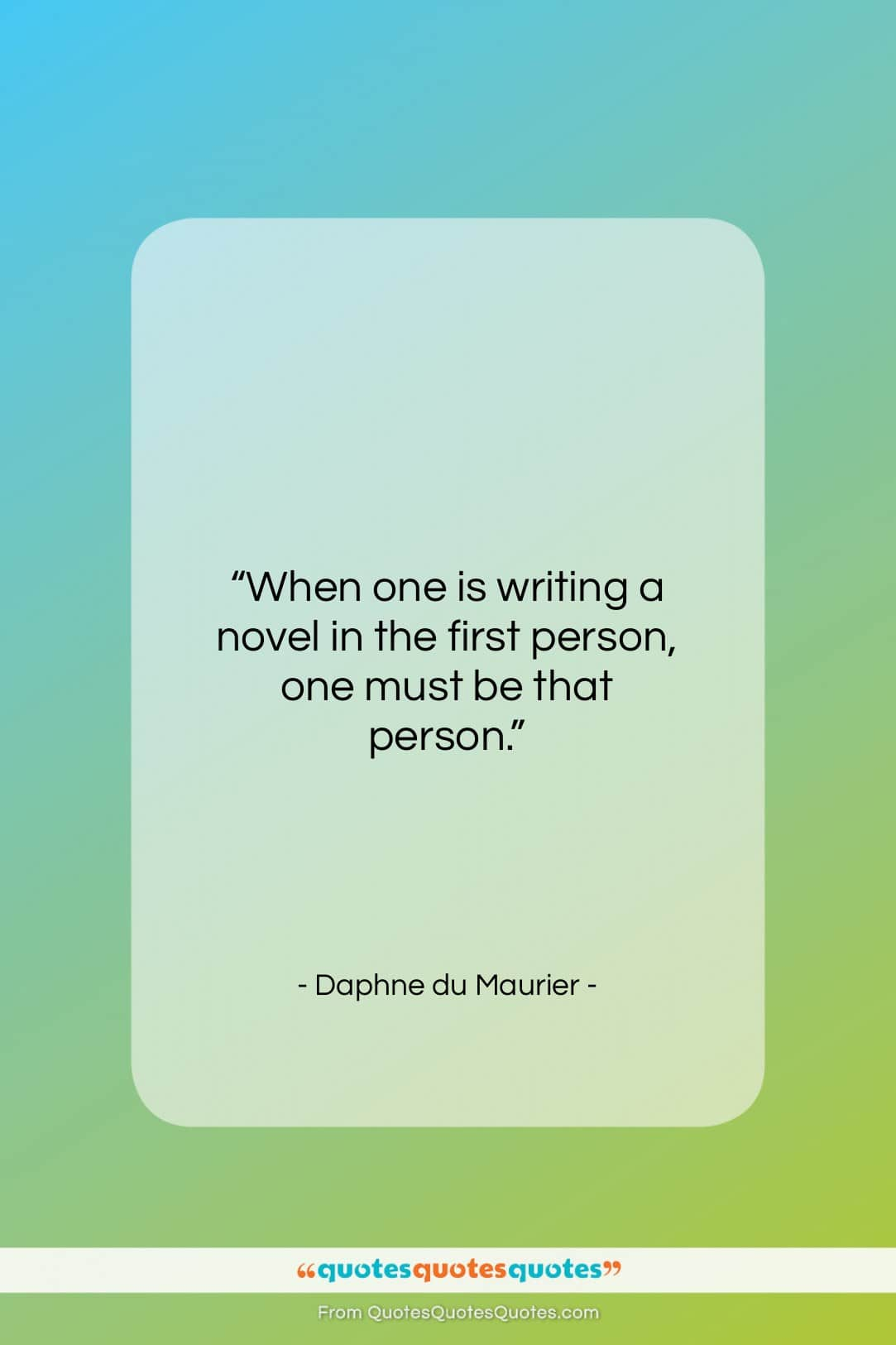"""Daphne du Maurier quote: """"When one is writing a novel in…""""- at QuotesQuotesQuotes.com"""
