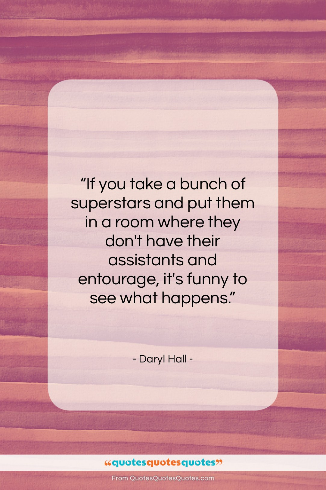 """Daryl Hall quote: """"If you take a bunch of superstars…""""- at QuotesQuotesQuotes.com"""