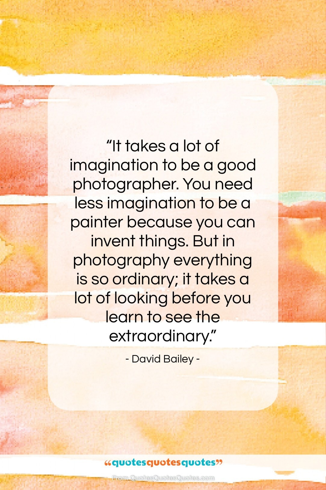 """David Bailey quote: """"It takes a lot of imagination to…""""- at QuotesQuotesQuotes.com"""