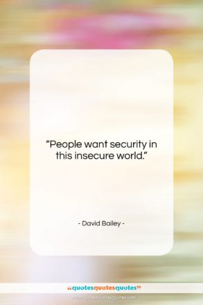 """David Bailey quote: """"People want security in this insecure world….""""- at QuotesQuotesQuotes.com"""