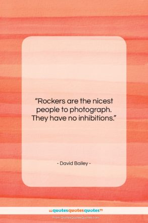 """David Bailey quote: """"Rockers are the nicest people to photograph….""""- at QuotesQuotesQuotes.com"""