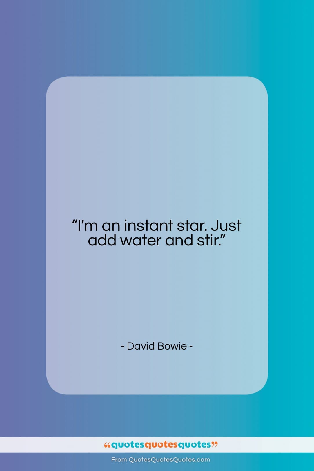 """David Bowie quote: """"I'm an instant star. Just add water…""""- at QuotesQuotesQuotes.com"""