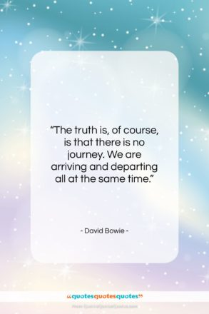 """David Bowie quote: """"The truth is, of course, is that…""""- at QuotesQuotesQuotes.com"""