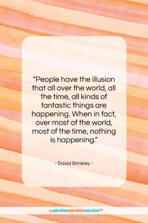 """David Brinkley quote: """"People have the illusion that all over…""""- at QuotesQuotesQuotes.com"""
