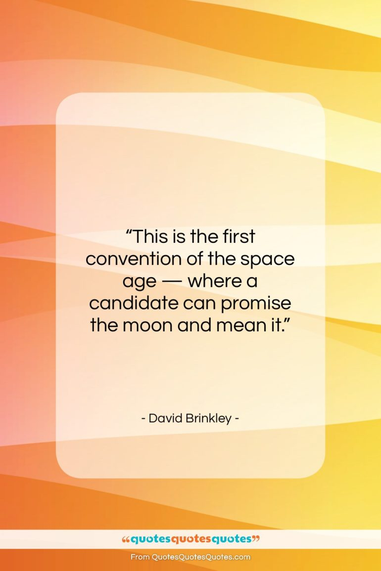 """David Brinkley quote: """"This is the first convention of the…""""- at QuotesQuotesQuotes.com"""