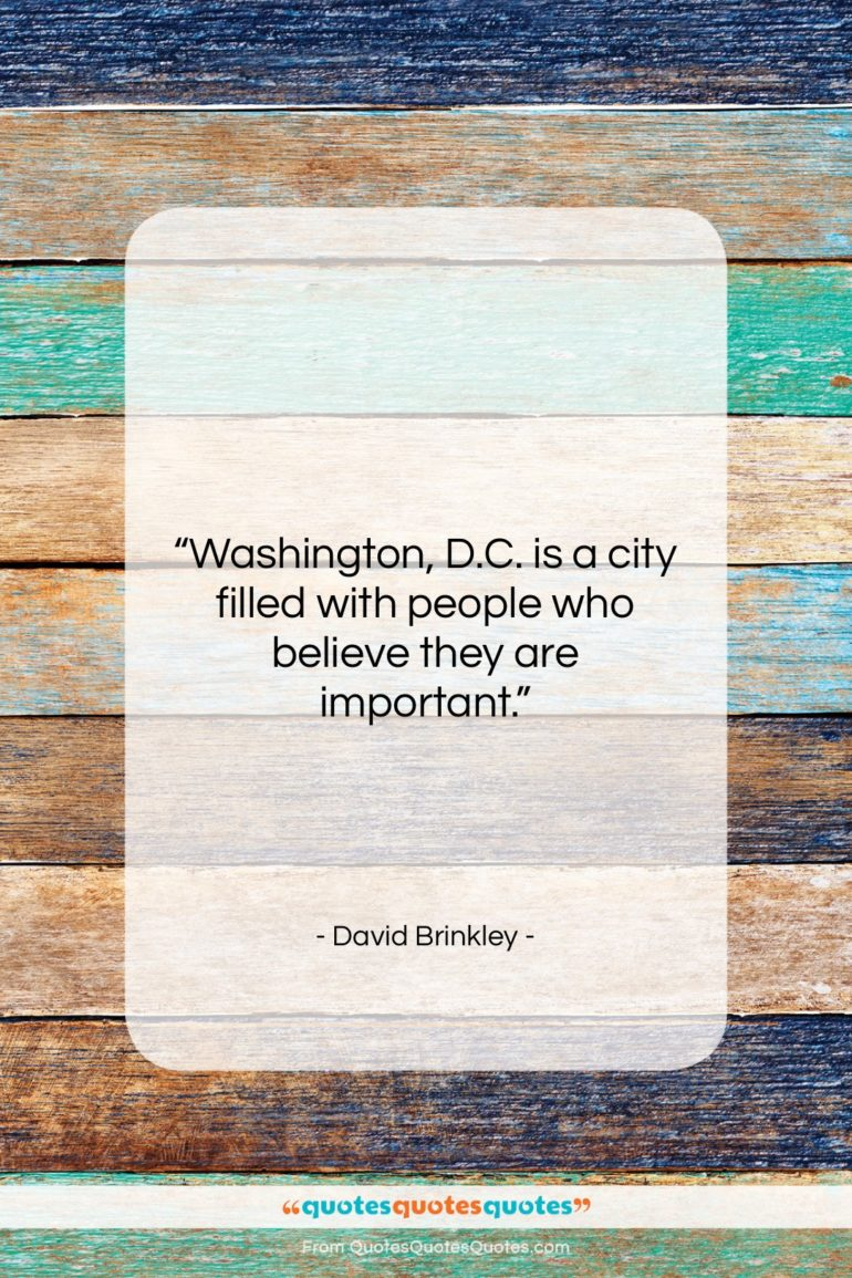 """David Brinkley quote: """"Washington, D.C. is a city filled with…""""- at QuotesQuotesQuotes.com"""