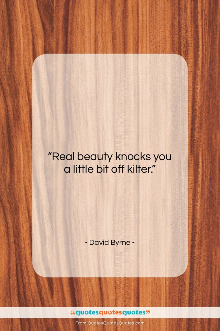 """David Byrne quote: """"Real beauty knocks you a little bit…""""- at QuotesQuotesQuotes.com"""