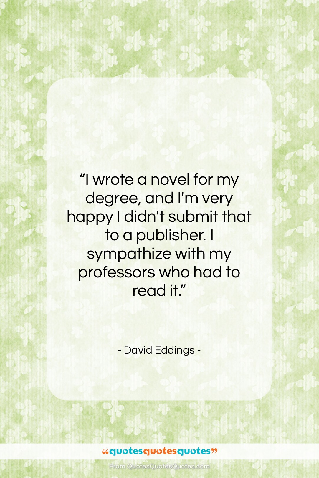 "David Eddings quote: ""I wrote a novel for my degree,…""- at QuotesQuotesQuotes.com"