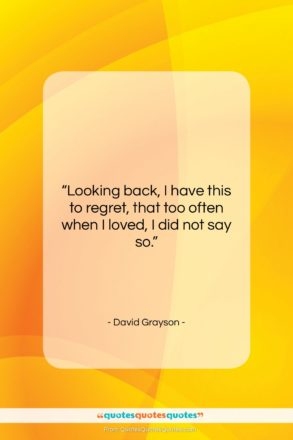 """David Grayson quote: """"Looking back, I have this to regret,…""""- at QuotesQuotesQuotes.com"""
