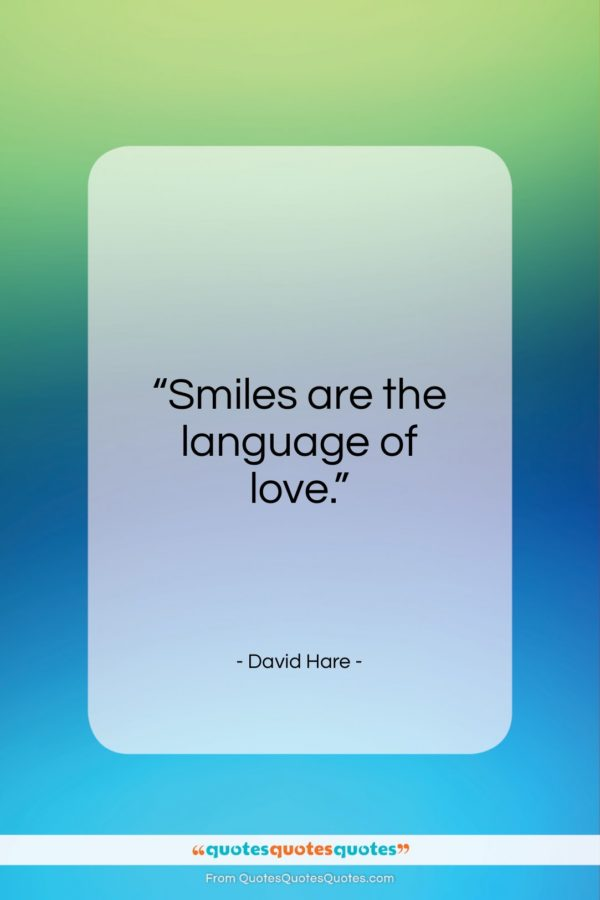 """David Hare quote: """"Smiles are the language of love…""""- at QuotesQuotesQuotes.com"""