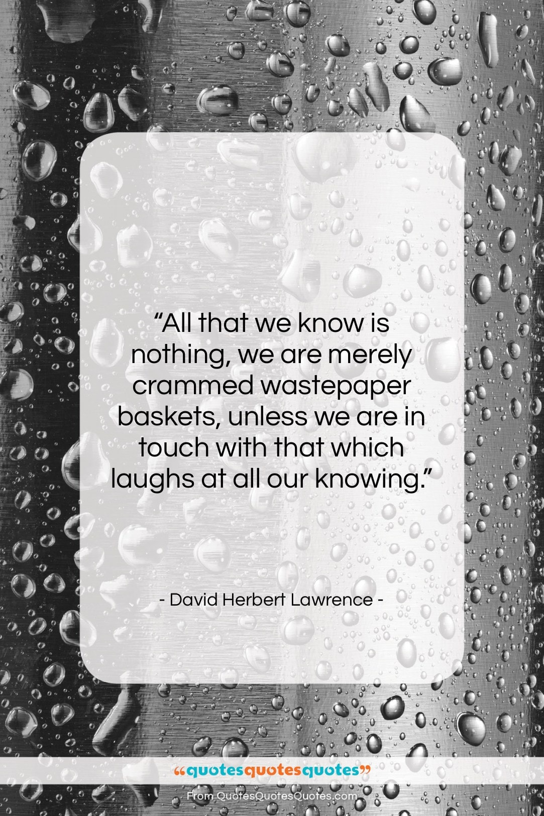 """David Herbert Lawrence quote: """"All that we know is nothing, we…""""- at QuotesQuotesQuotes.com"""