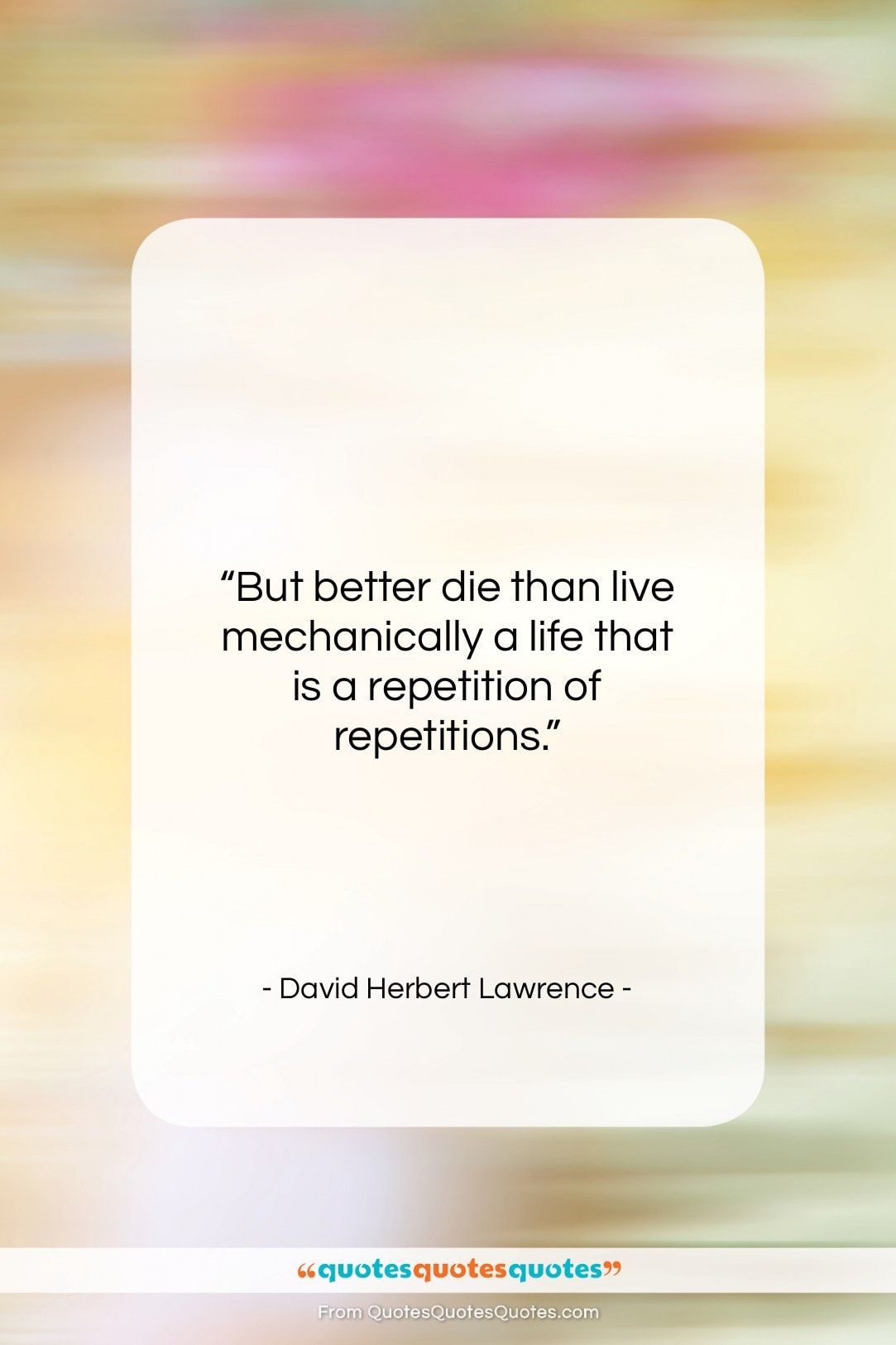 "David Herbert Lawrence quote: ""But better die than live mechanically a…""- at QuotesQuotesQuotes.com"