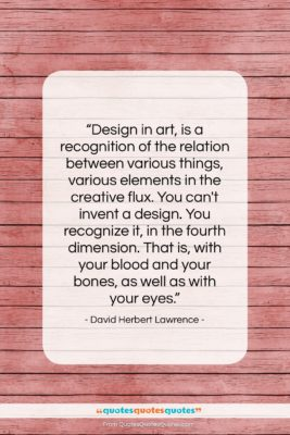 """David Herbert Lawrence quote: """"Design in art, is a recognition of…""""- at QuotesQuotesQuotes.com"""