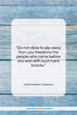 """David Herbert Lawrence quote: """"Do not allow to slip away from…""""- at QuotesQuotesQuotes.com"""