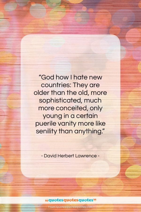 """David Herbert Lawrence quote: """"God how I hate new countries: They…""""- at QuotesQuotesQuotes.com"""