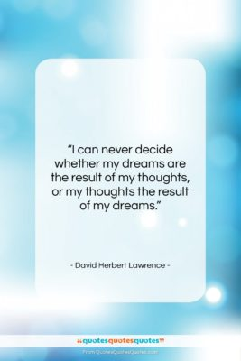 """David Herbert Lawrence quote: """"I can never decide whether my dreams…""""- at QuotesQuotesQuotes.com"""