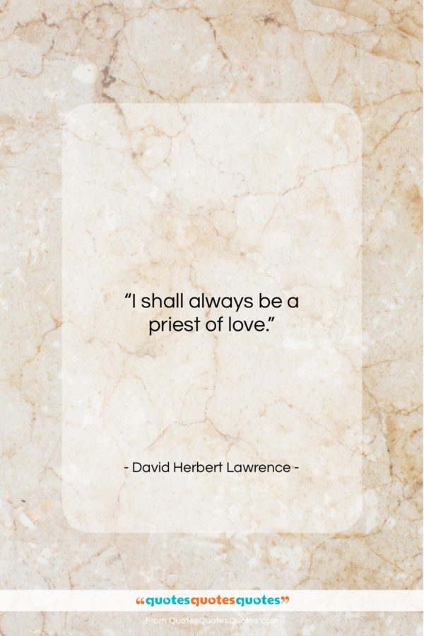 """David Herbert Lawrence quote: """"I shall always be a priest of…""""- at QuotesQuotesQuotes.com"""