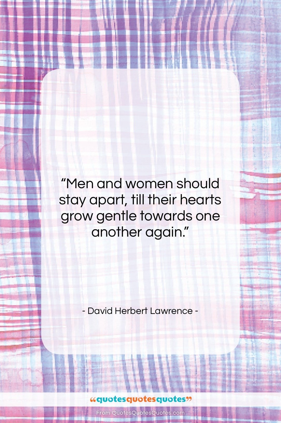 """David Herbert Lawrence quote: """"Men and women should stay apart, till…""""- at QuotesQuotesQuotes.com"""