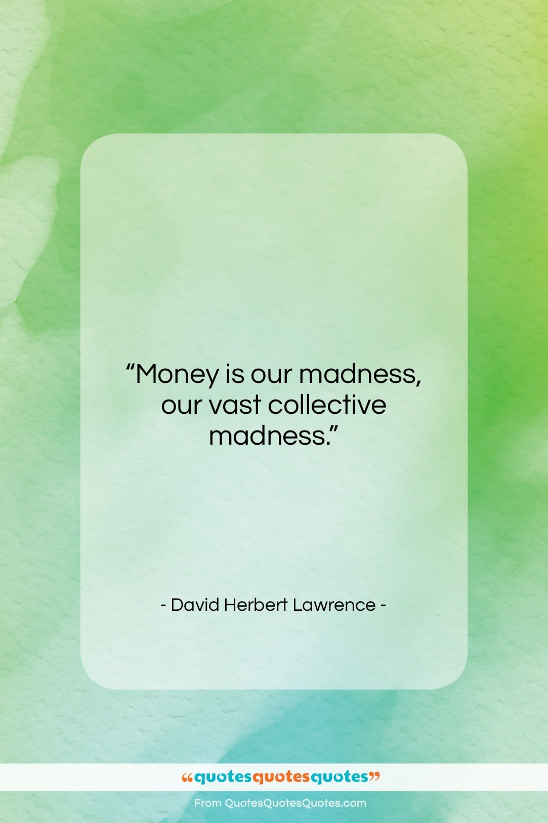 """David Herbert Lawrence quote: """"Money is our madness, our vast collective…""""- at QuotesQuotesQuotes.com"""