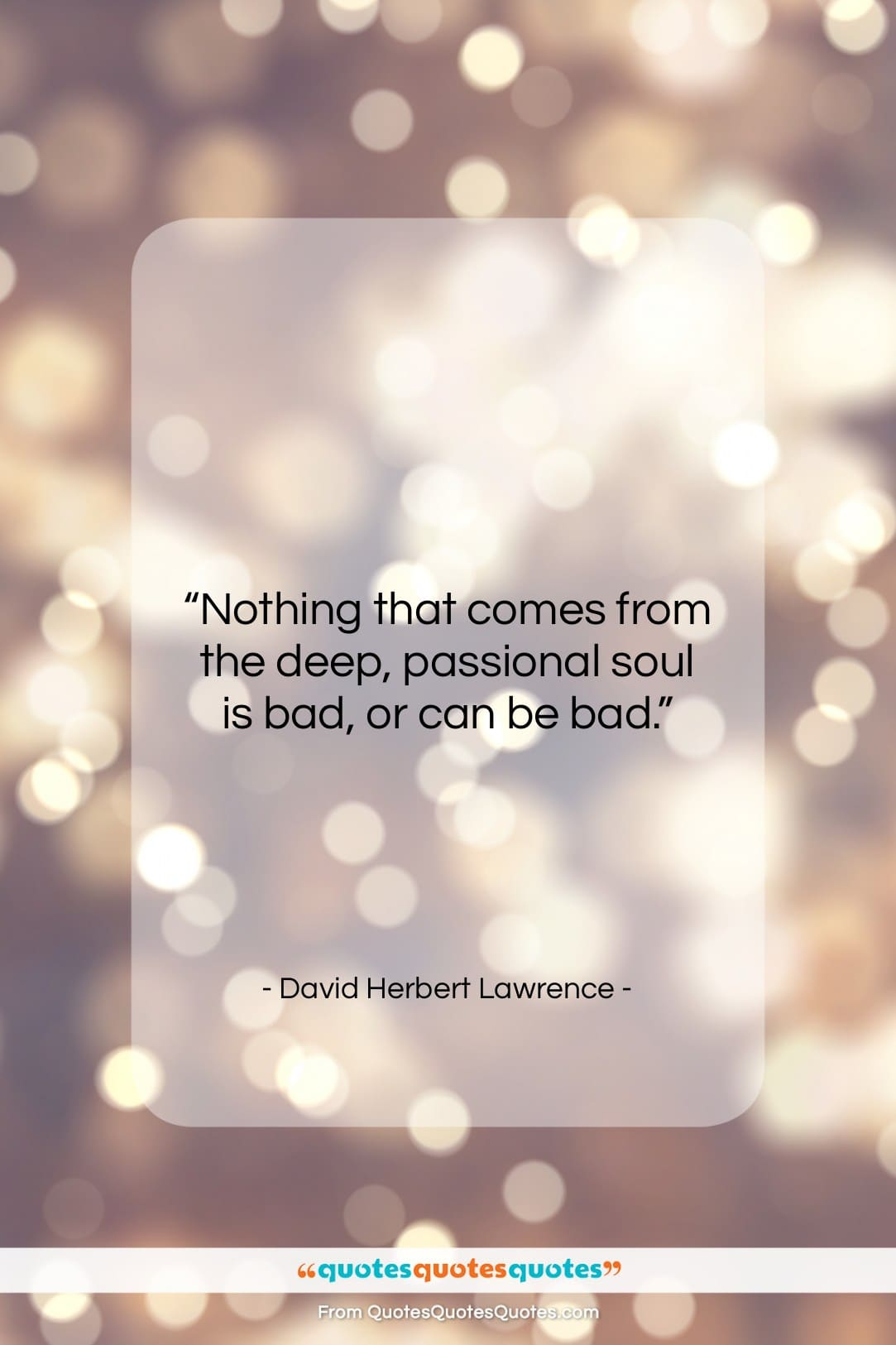 "David Herbert Lawrence quote: ""Nothing that comes from the deep, passional…""- at QuotesQuotesQuotes.com"