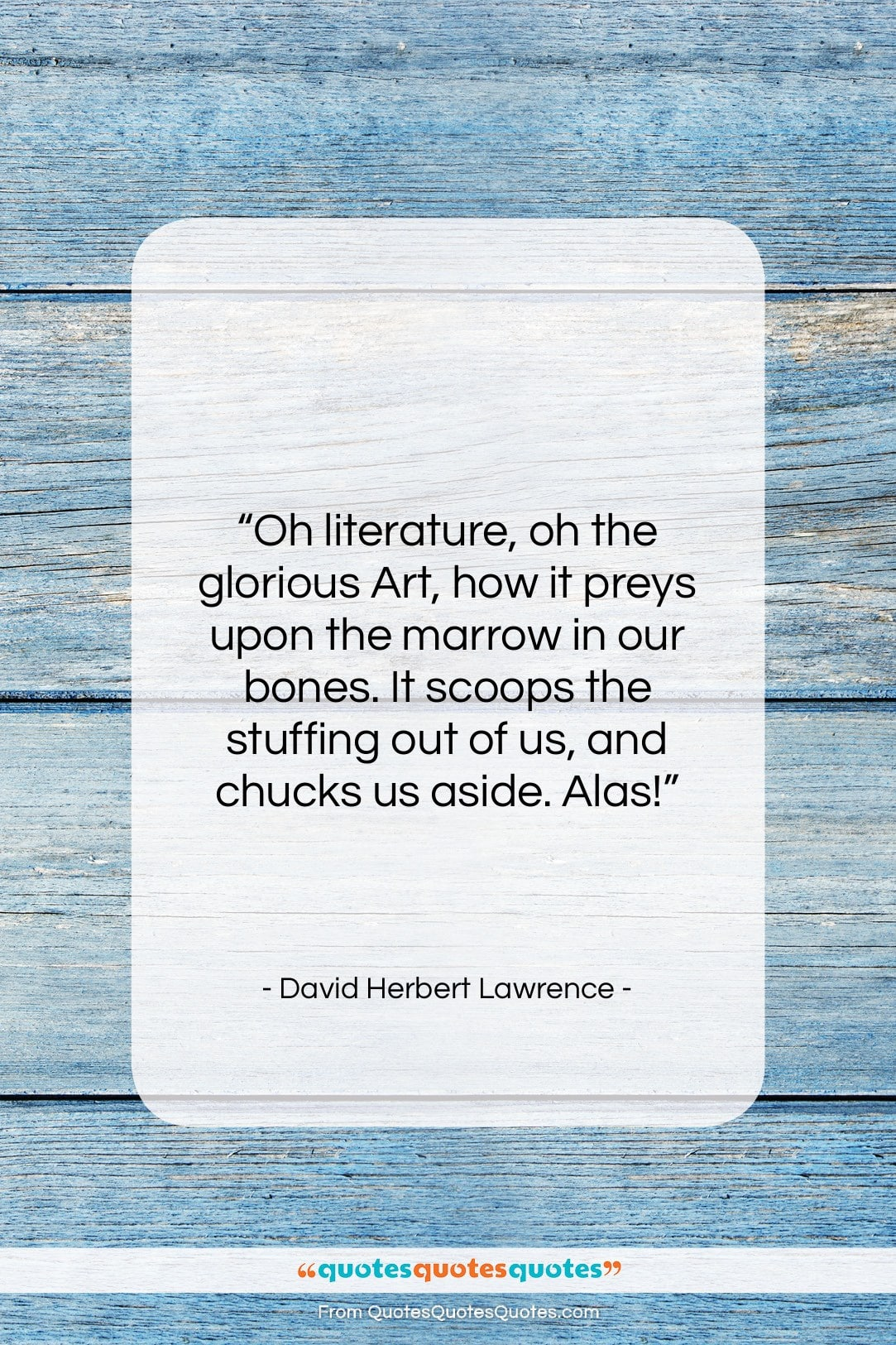 """David Herbert Lawrence quote: """"Oh literature, oh the glorious Art, how…""""- at QuotesQuotesQuotes.com"""