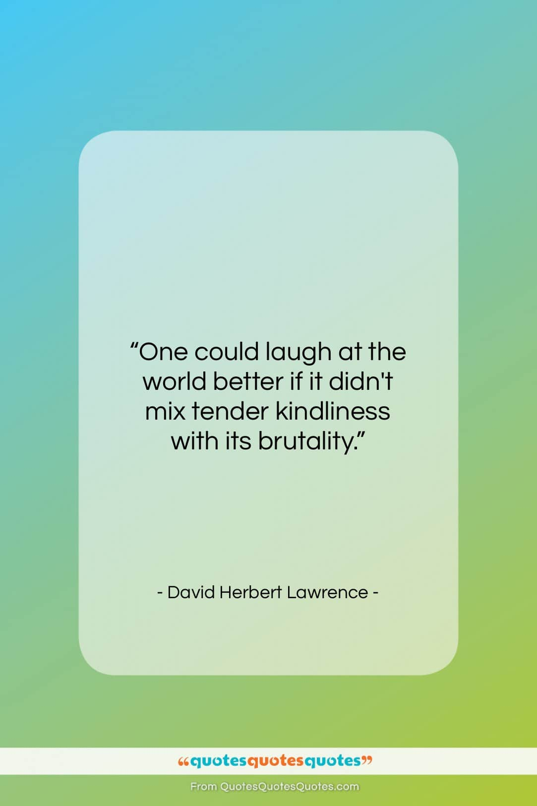 """David Herbert Lawrence quote: """"One could laugh at the world better…""""- at QuotesQuotesQuotes.com"""