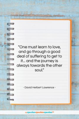 """David Herbert Lawrence quote: """"One must learn to love, and go…""""- at QuotesQuotesQuotes.com"""