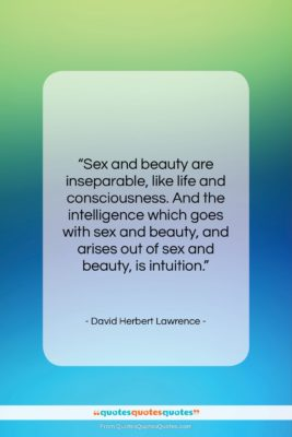 """David Herbert Lawrence quote: """"Sex and beauty are inseparable, like life…""""- at QuotesQuotesQuotes.com"""