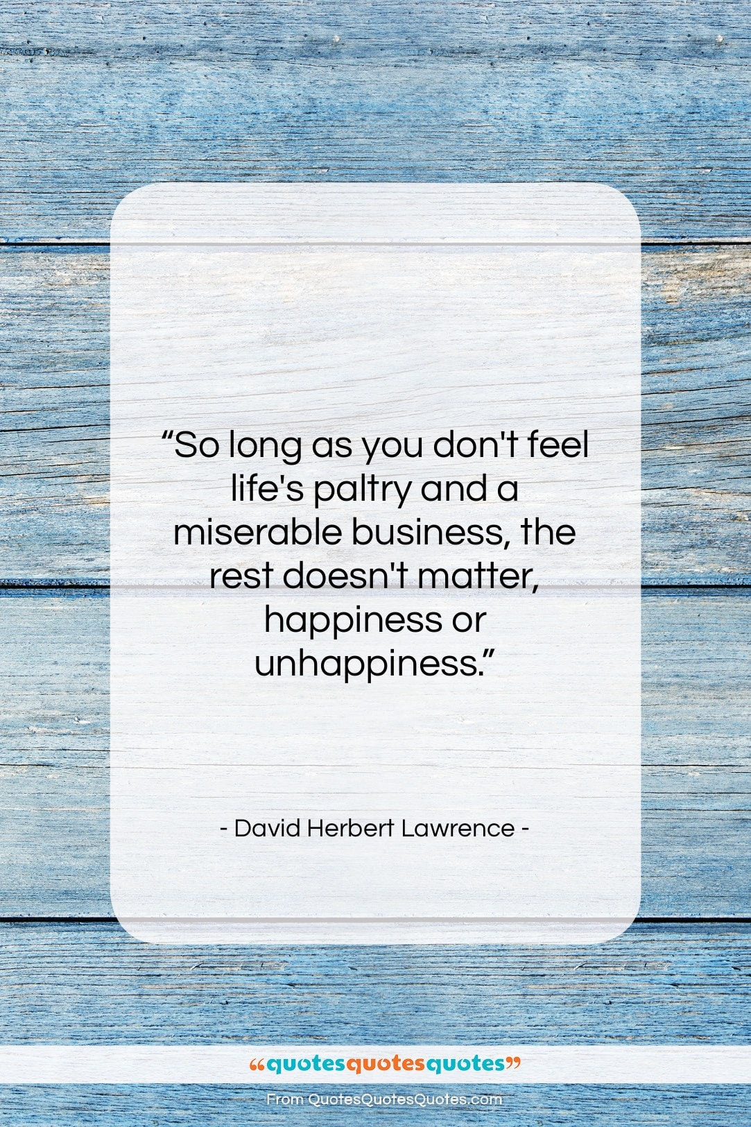 """David Herbert Lawrence quote: """"So long as you don't feel life's…""""- at QuotesQuotesQuotes.com"""