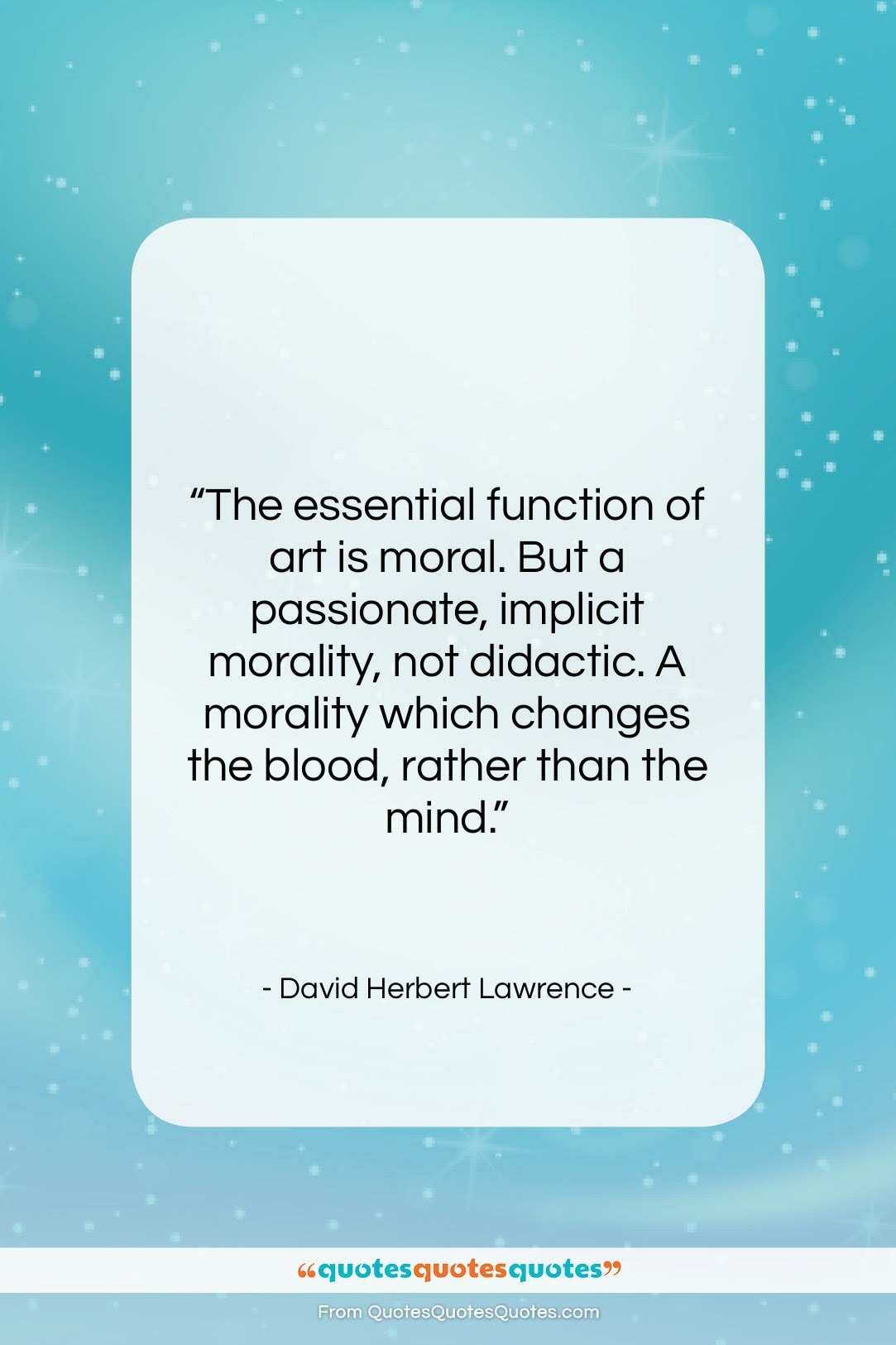 """David Herbert Lawrence quote: """"The essential function of art is moral….""""- at QuotesQuotesQuotes.com"""