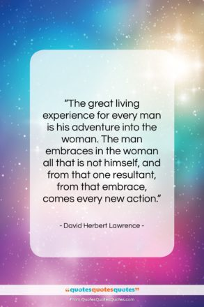 """David Herbert Lawrence quote: """"The great living experience for every man…""""- at QuotesQuotesQuotes.com"""
