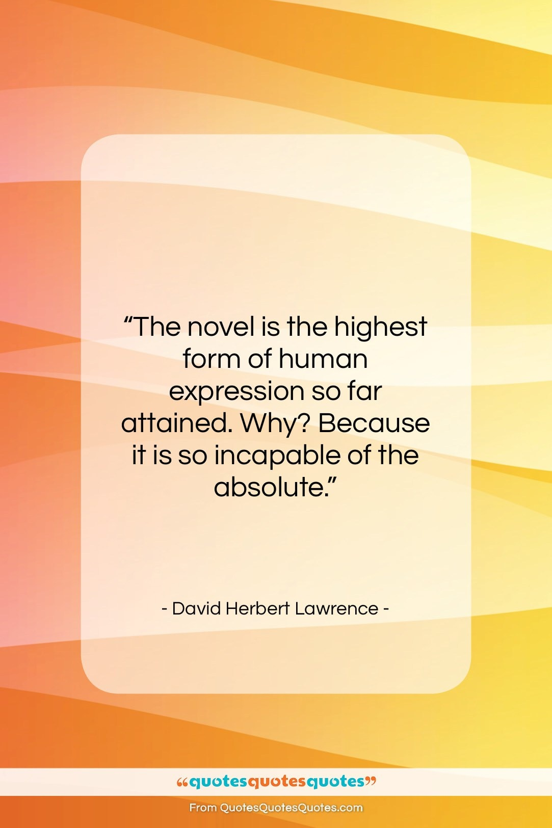 """David Herbert Lawrence quote: """"The novel is the highest form of…""""- at QuotesQuotesQuotes.com"""