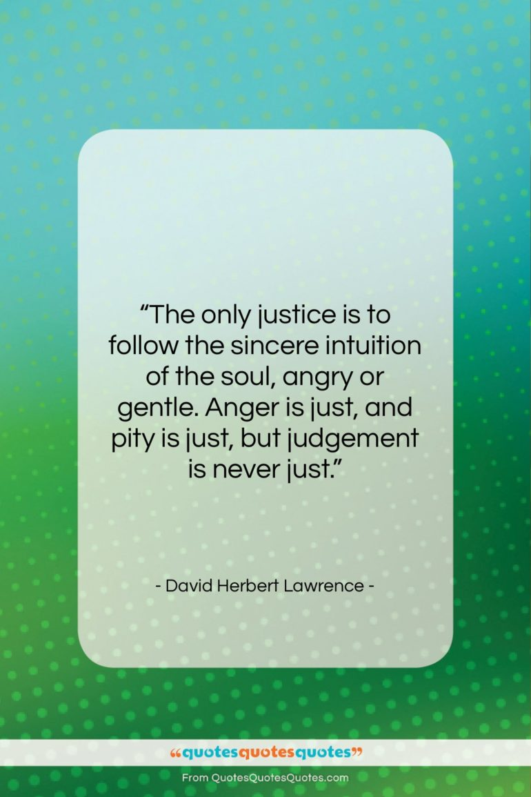 """David Herbert Lawrence quote: """"The only justice is to follow the…""""- at QuotesQuotesQuotes.com"""