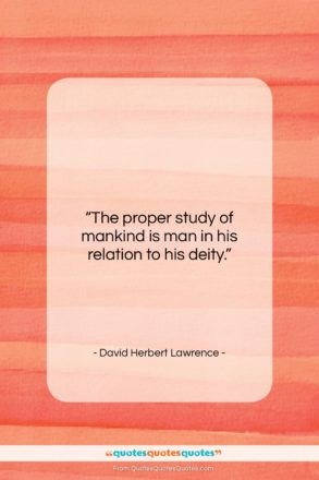 """David Herbert Lawrence quote: """"The proper study of mankind is man…""""- at QuotesQuotesQuotes.com"""