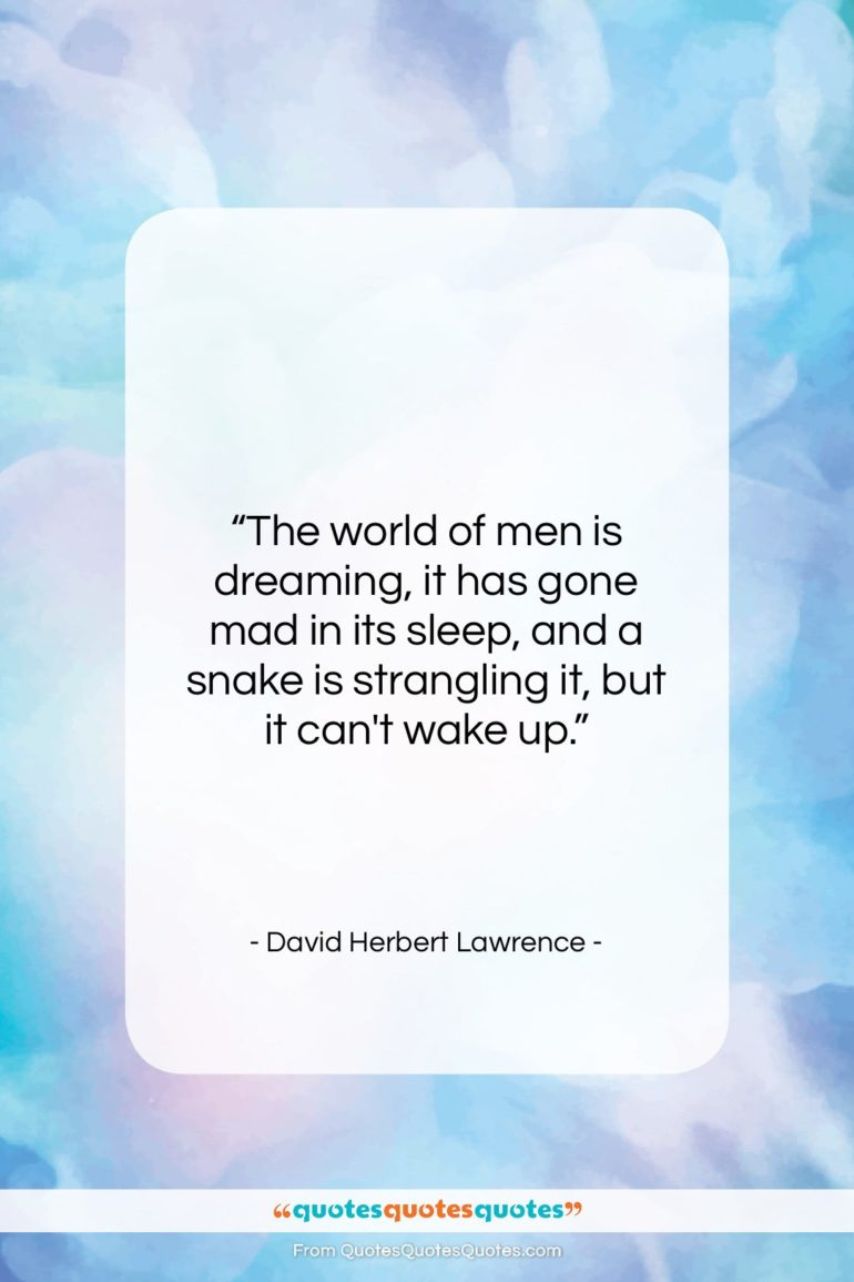 """David Herbert Lawrence quote: """"The world of men is dreaming, it…""""- at QuotesQuotesQuotes.com"""