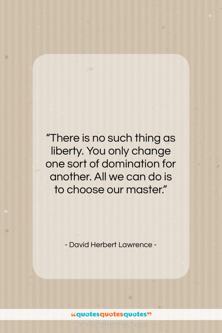 """David Herbert Lawrence quote: """"There is no such thing as liberty….""""- at QuotesQuotesQuotes.com"""