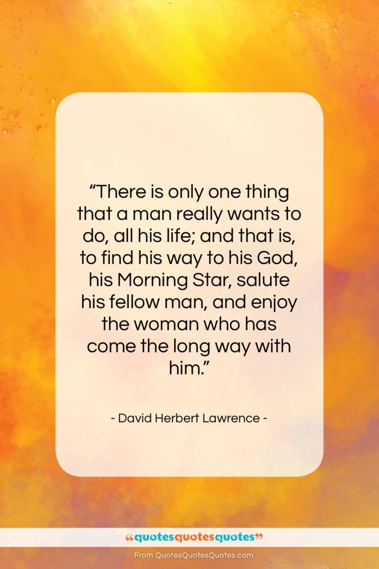 """David Herbert Lawrence quote: """"There is only one thing that a…""""- at QuotesQuotesQuotes.com"""