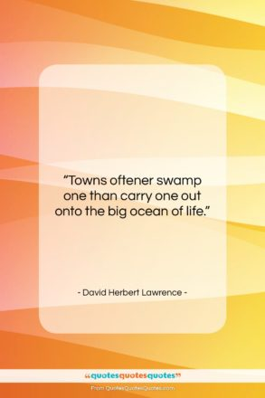 """David Herbert Lawrence quote: """"Towns oftener swamp one than carry one…""""- at QuotesQuotesQuotes.com"""