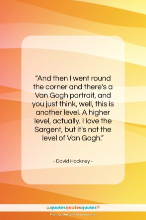 """David Hockney quote: """"And then I went round the corner…""""- at QuotesQuotesQuotes.com"""